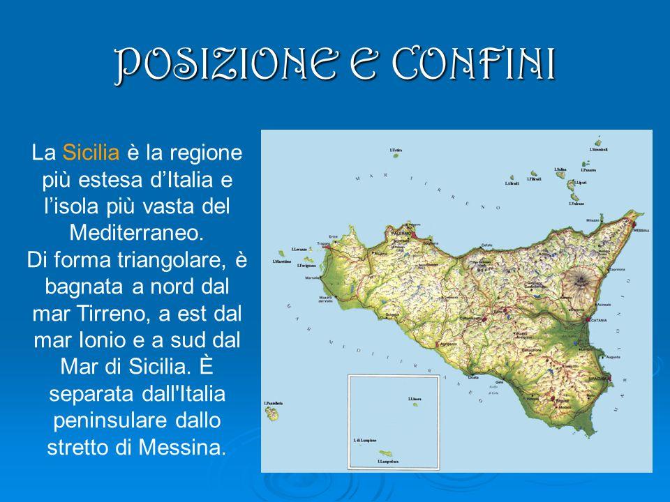 POSIZIONE E CONFINI La Sicilia è la regione più estesa dItalia e lisola più vasta del Mediterraneo. Di forma triangolare, è bagnata a nord dal mar Tir