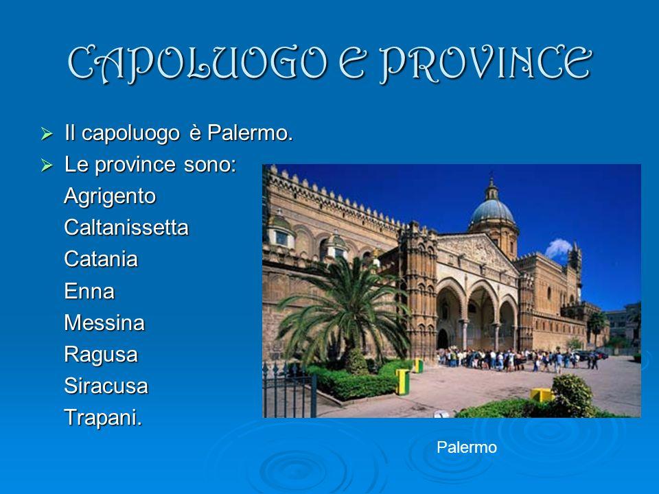CAPOLUOGO E PROVINCE Il capoluogo è Palermo. Il capoluogo è Palermo. Le province sono: Le province sono: Agrigento Agrigento Caltanissetta Caltanisset