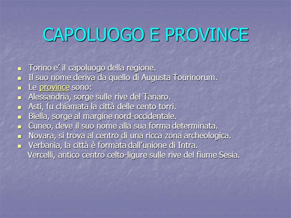 CAPOLUOGO E PROVINCE Torino e il capoluogo della regione. Torino e il capoluogo della regione. Il suo nome deriva da quello di Augusta Tourinorum. Il