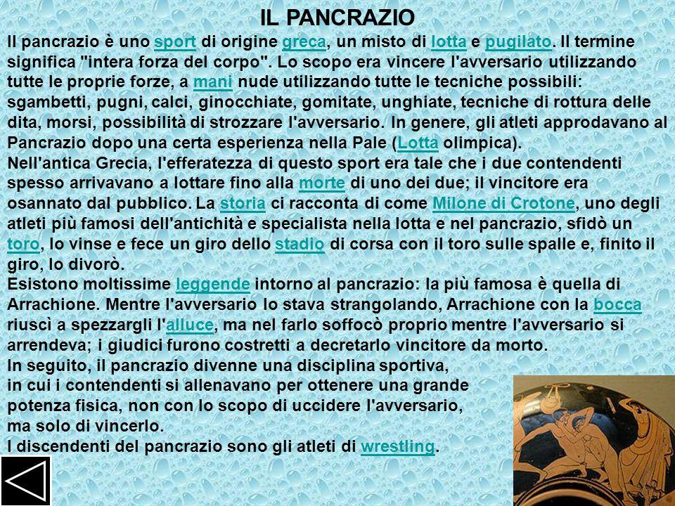 IL PANCRAZIO Il pancrazio è uno sport di origine greca, un misto di lotta e pugilato. Il termine significa