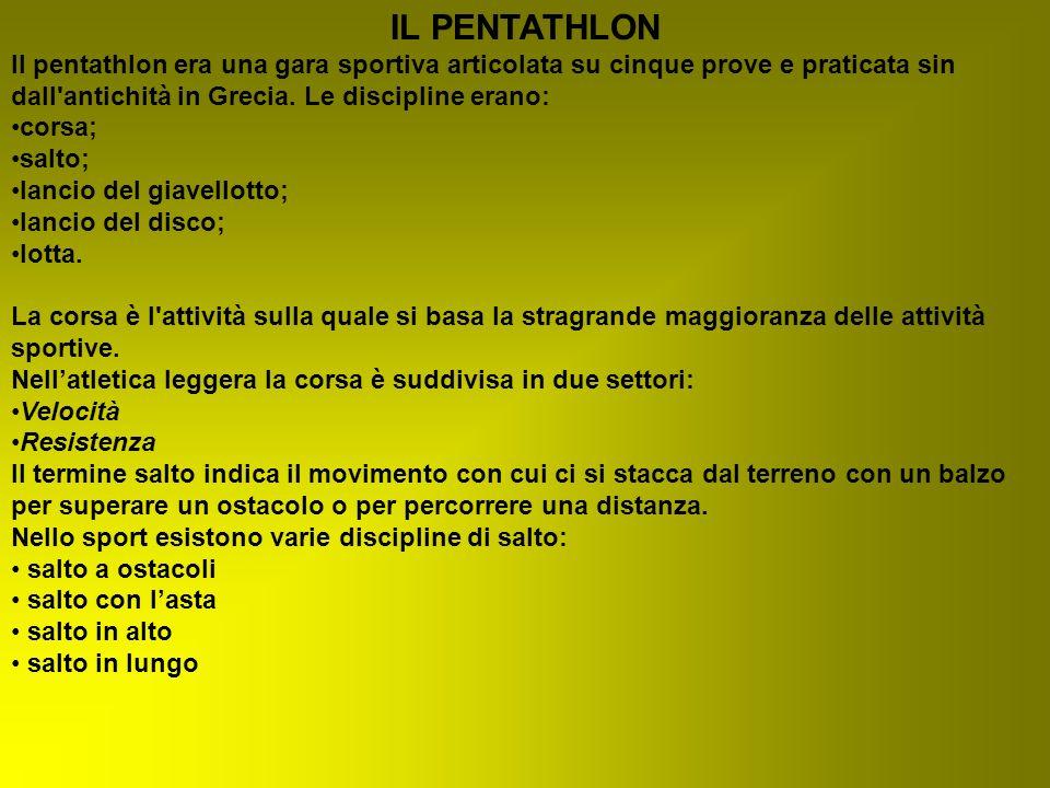 IL PENTATHLON Il pentathlon era una gara sportiva articolata su cinque prove e praticata sin dall'antichità in Grecia. Le discipline erano: corsa; sal