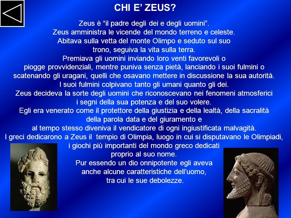 Zeus è il padre degli dei e degli uomini. Zeus amministra le vicende del mondo terreno e celeste. Abitava sulla vetta del monte Olimpo e seduto sul su