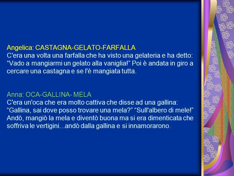Angelica: CASTAGNA-GELATO-FARFALLA C era una volta una farfalla che ha visto una gelateria e ha detto: Vado a mangiarmi un gelato alla vaniglia.