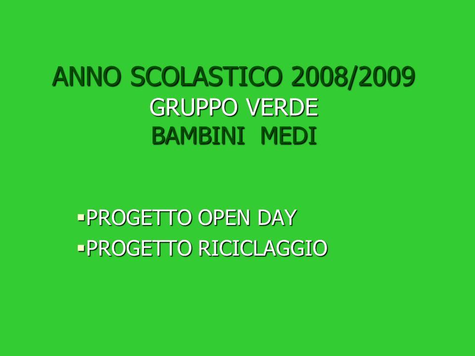 ANNO SCOLASTICO 2008/2009 GRUPPO VERDE BAMBINI MEDI PROGETTO OPEN DAY PROGETTO RICICLAGGIO