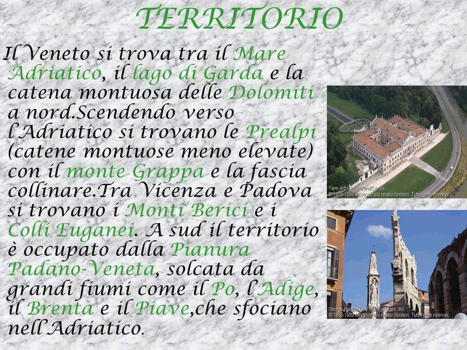 TERRITORIO Il Veneto si trova tra il Mare Adriatico, il lago di Garda e la catena montuosa delle Dolomiti a nord.Scendendo verso lAdriatico si trovano