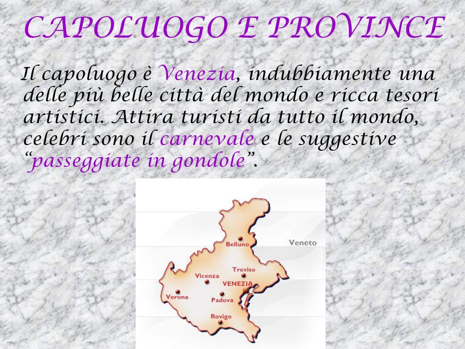 CAPOLUOGO E PROVINCE Il capoluogo è Venezia, indubbiamente una delle più belle città del mondo e ricca tesori artistici. Attira turisti da tutto il mo