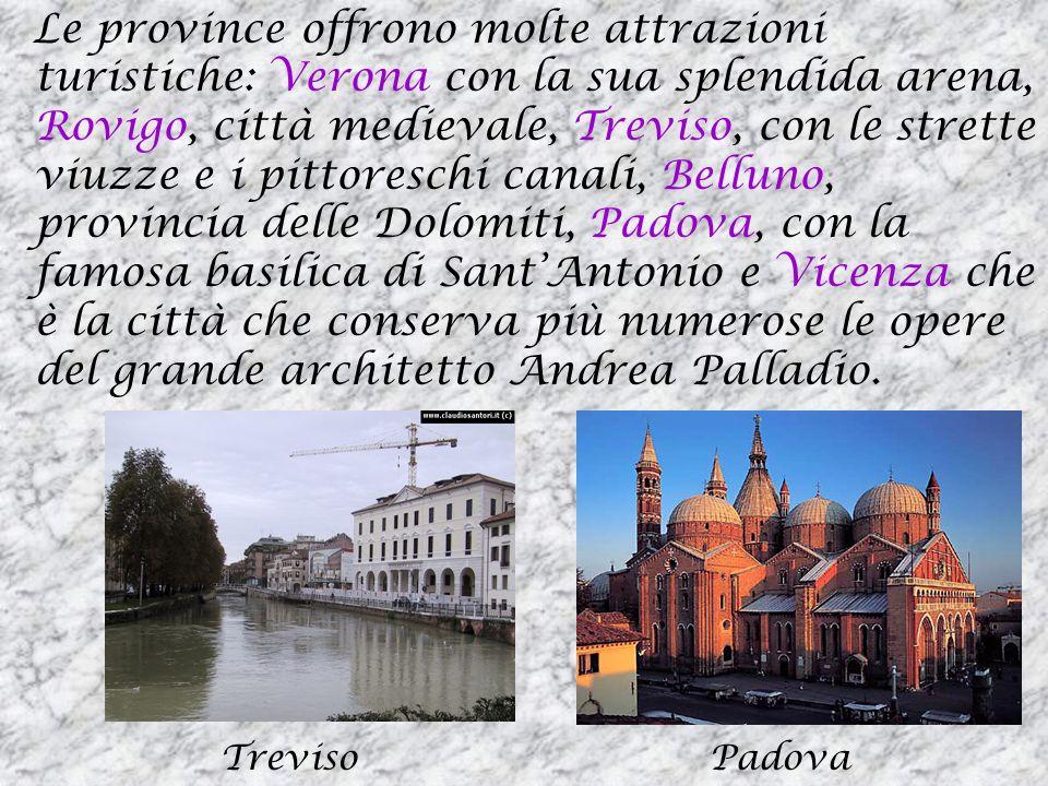 Le province offrono molte attrazioni turistiche: Verona con la sua splendida arena, Rovigo, città medievale, Treviso, con le strette viuzze e i pittor