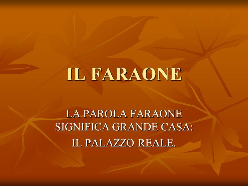 IL FARAONE LA PAROLA FARAONE SIGNIFICA GRANDE CASA: IL PALAZZO REALE.