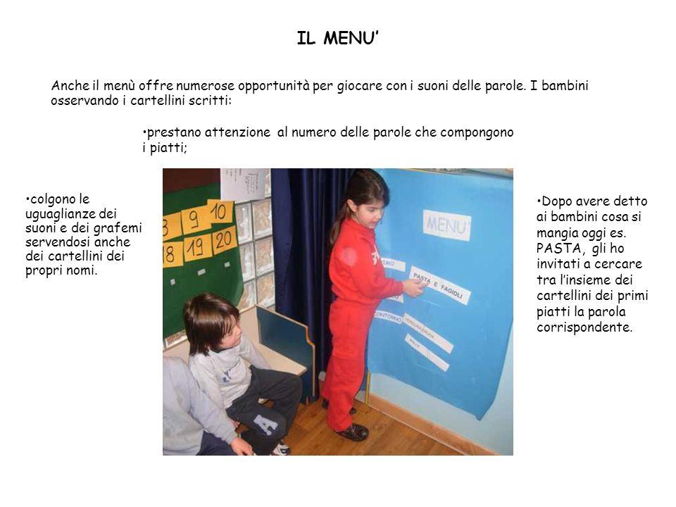 IL MENU Anche il menù offre numerose opportunità per giocare con i suoni delle parole. I bambini osservando i cartellini scritti: colgono le uguaglian