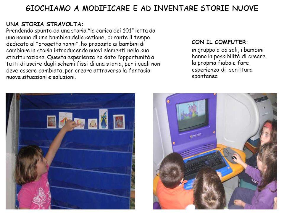 GIOCHIAMO A MODIFICARE E AD INVENTARE STORIE NUOVE CON IL COMPUTER: in gruppo o da soli, i bambini hanno la possibilità di creare la propria fiaba e f