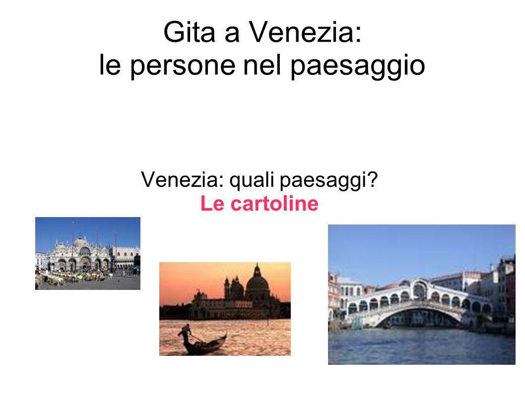 Gita a Venezia: le persone nel paesaggio Venezia: quali paesaggi? Le cartoline