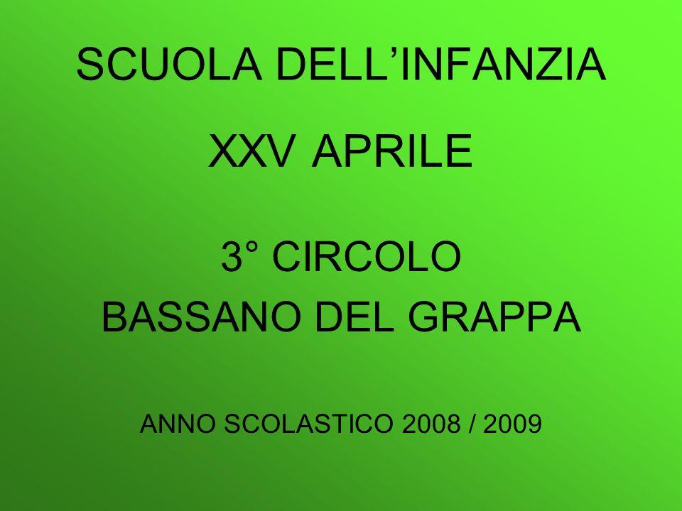 SCUOLA DELLINFANZIA XXV APRILE 3° CIRCOLO BASSANO DEL GRAPPA ANNO SCOLASTICO 2008 / 2009