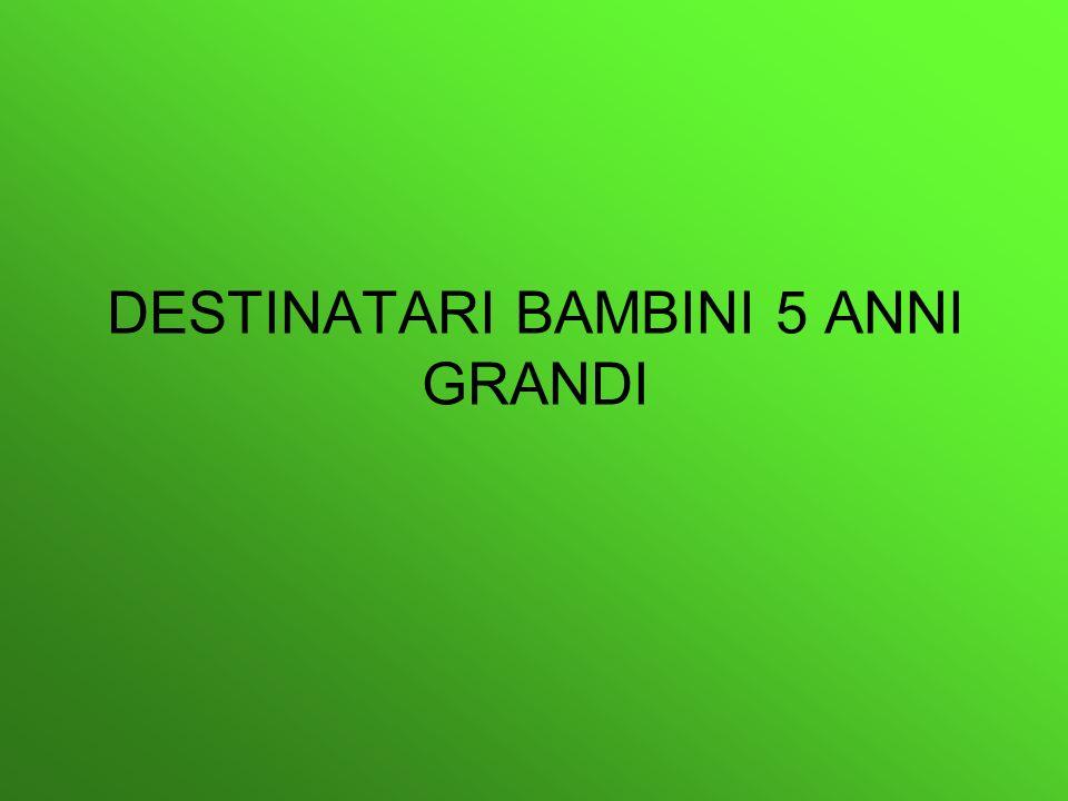 DESTINATARI BAMBINI 5 ANNI GRANDI