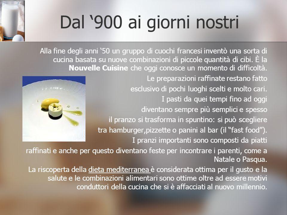 Dal 900 ai giorni nostri Alla fine degli anni 50 un gruppo di cuochi francesi inventò una sorta di cucina basata su nuove combinazioni di piccole quan