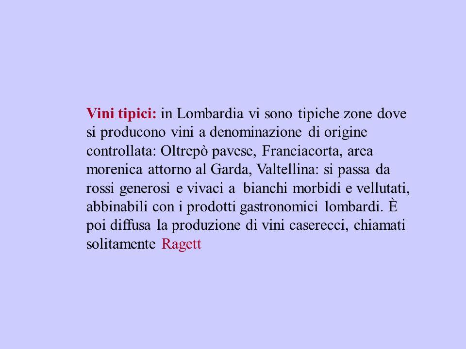 Vini tipici: in Lombardia vi sono tipiche zone dove si producono vini a denominazione di origine controllata: Oltrepò pavese, Franciacorta, area moren