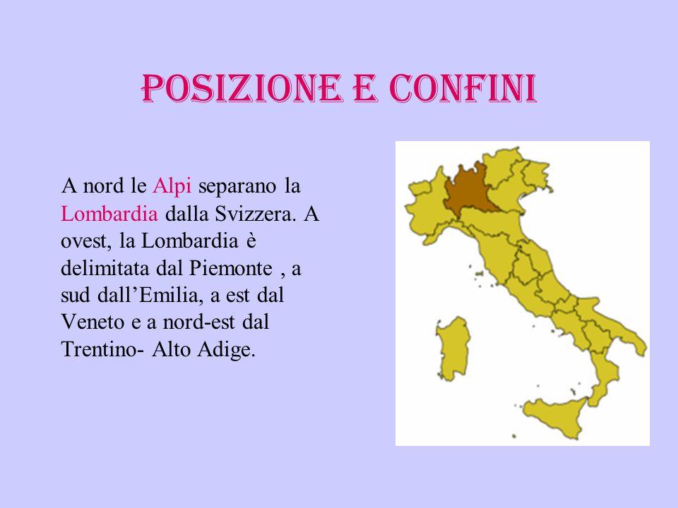 POSIZIONE E CONFINI A nord le Alpi separano la Lombardia dalla Svizzera. A ovest, la Lombardia è delimitata dal Piemonte, a sud dallEmilia, a est dal