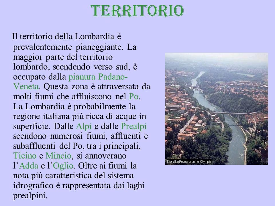 TERRITORIO Il territorio della Lombardia è prevalentemente pianeggiante. La maggior parte del territorio lombardo, scendendo verso sud, è occupato dal