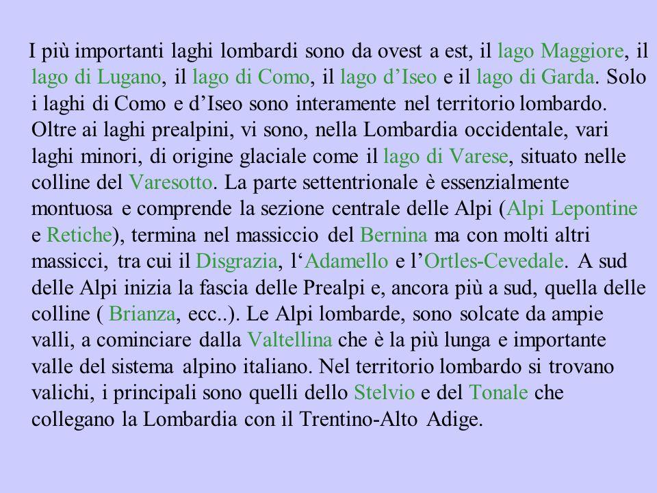 I più importanti laghi lombardi sono da ovest a est, il lago Maggiore, il lago di Lugano, il lago di Como, il lago dIseo e il lago di Garda. Solo i la