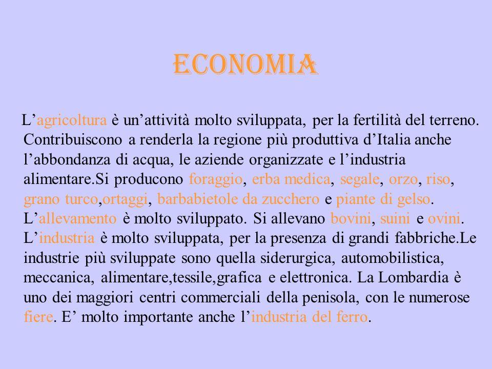 ECONOMIA Lagricoltura è unattività molto sviluppata, per la fertilità del terreno. Contribuiscono a renderla la regione più produttiva dItalia anche l