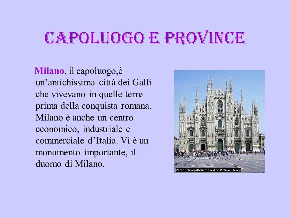 CAPOLUOGO E PROVINCE Milano, il capoluogo,è unantichissima città dei Galli che vivevano in quelle terre prima della conquista romana. Milano è anche u
