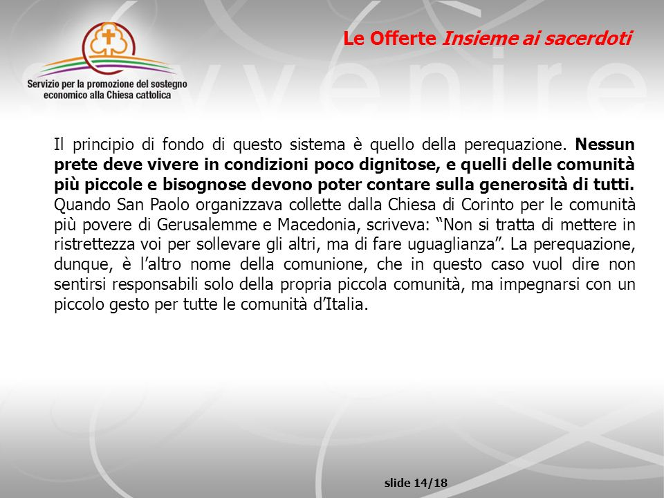 slide 14/18 Le Offerte Insieme ai sacerdoti Il principio di fondo di questo sistema è quello della perequazione. Nessun prete deve vivere in condizion