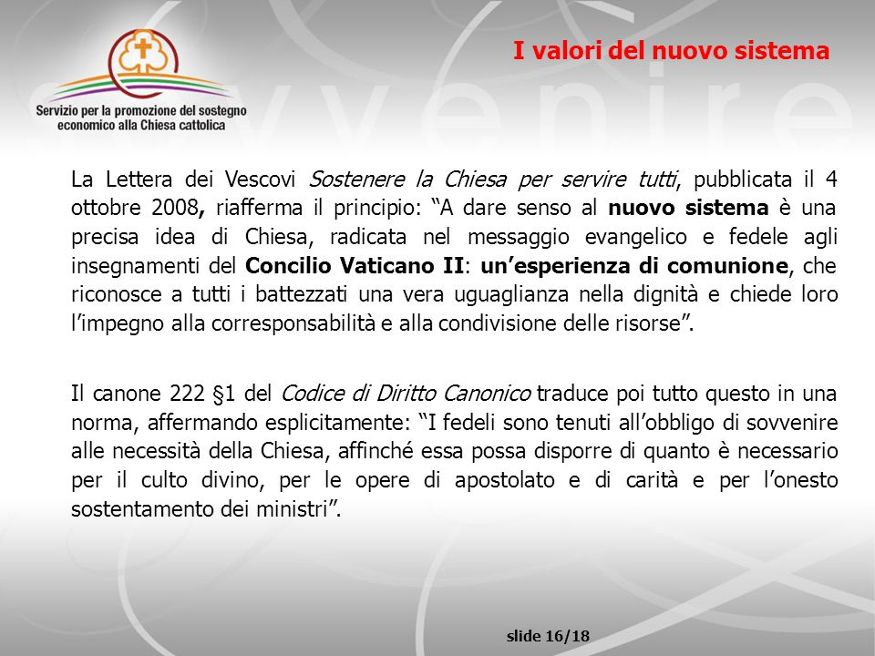 slide 16/18 I valori del nuovo sistema La Lettera dei Vescovi Sostenere la Chiesa per servire tutti, pubblicata il 4 ottobre 2008, riafferma il princi