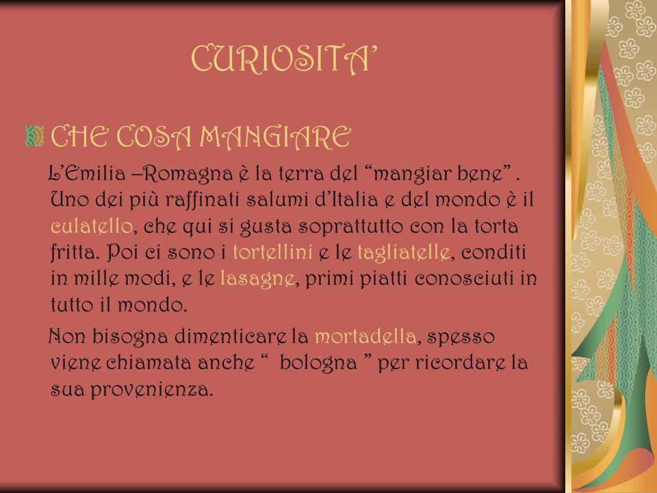 CURIOSITA CHE COSA MANGIARE LEmilia –Romagna è la terra del mangiar bene. Uno dei più raffinati salumi dItalia e del mondo è il culatello, che qui si