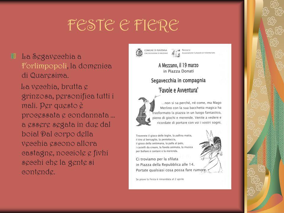 FESTE E FIERE La Segavecchia a Forlimpopoli, la domenica di Quaresima. La vecchia, brutta e grinzosa, personifica tutti i mali. Per questo è processat