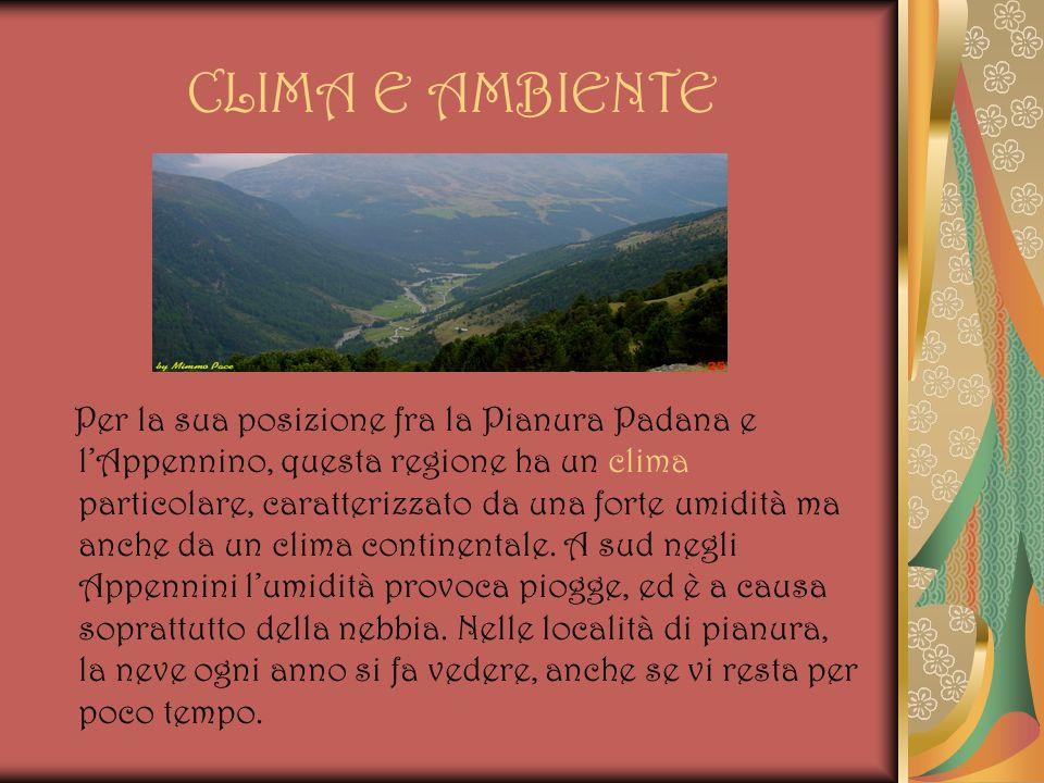 CLIMA E AMBIENTE Per la sua posizione fra la Pianura Padana e lAppennino, questa regione ha un clima particolare, caratterizzato da una forte umidità