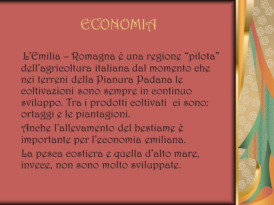 ECONOMIA LEmilia – Romagna è una regione pilota dellagricoltura italiana dal momento che nei terreni della Pianura Padana le coltivazioni sono sempre