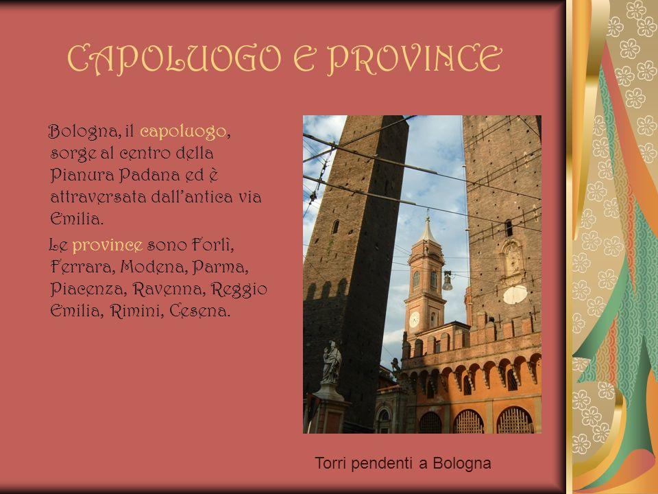 CAPOLUOGO E PROVINCE Bologna, il capoluogo, sorge al centro della Pianura Padana ed è attraversata dallantica via Emilia. Le province sono Forlì, Ferr