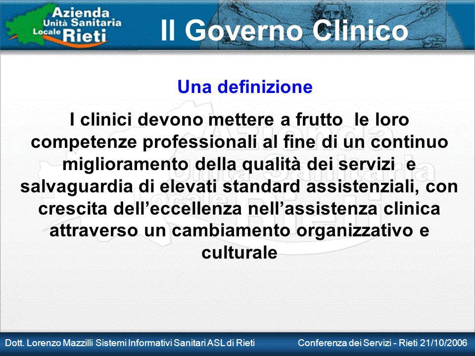 Il Governo Clinico Dott. Lorenzo Mazzilli Sistemi Informativi Sanitari ASL di Rieti Conferenza dei Servizi - Rieti 21/10/2006 I clinici devono mettere