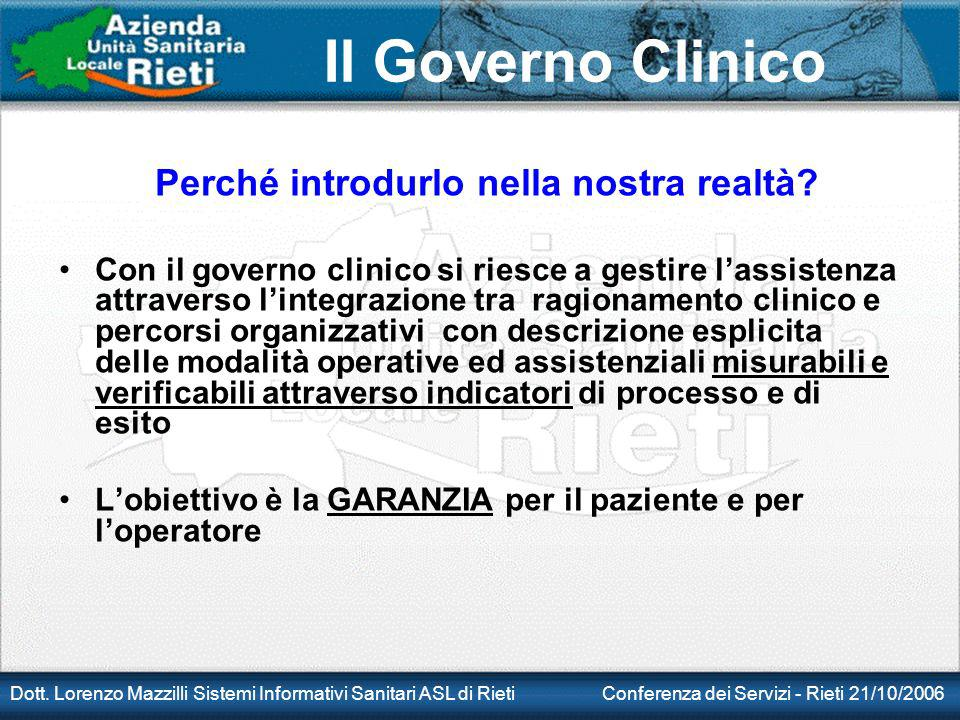 Il Governo Clinico Dott. Lorenzo Mazzilli Sistemi Informativi Sanitari ASL di Rieti Conferenza dei Servizi - Rieti 21/10/2006 Perché introdurlo nella