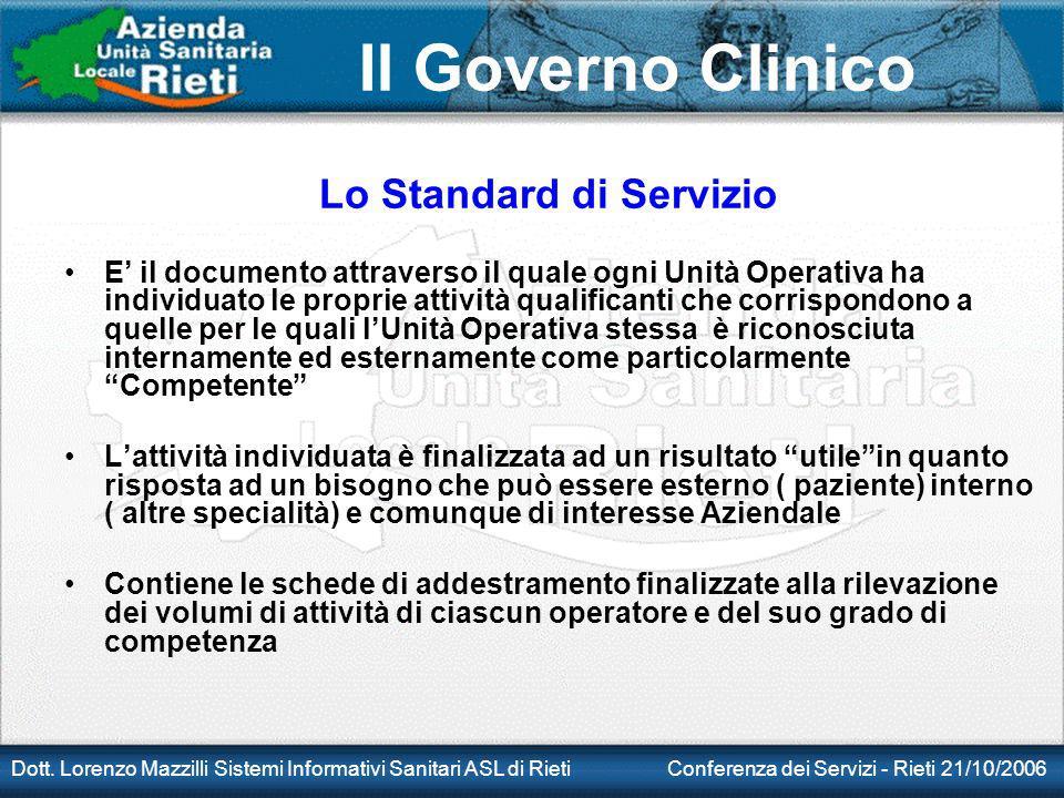 Il Governo Clinico Dott. Lorenzo Mazzilli Sistemi Informativi Sanitari ASL di Rieti Conferenza dei Servizi - Rieti 21/10/2006 Lo Standard di Servizio