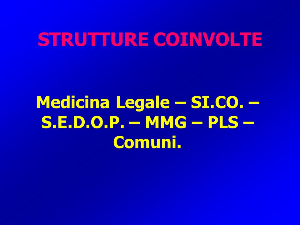 STRUTTURE COINVOLTE Medicina Legale – SI.CO. – S.E.D.O.P. – MMG – PLS – Comuni.