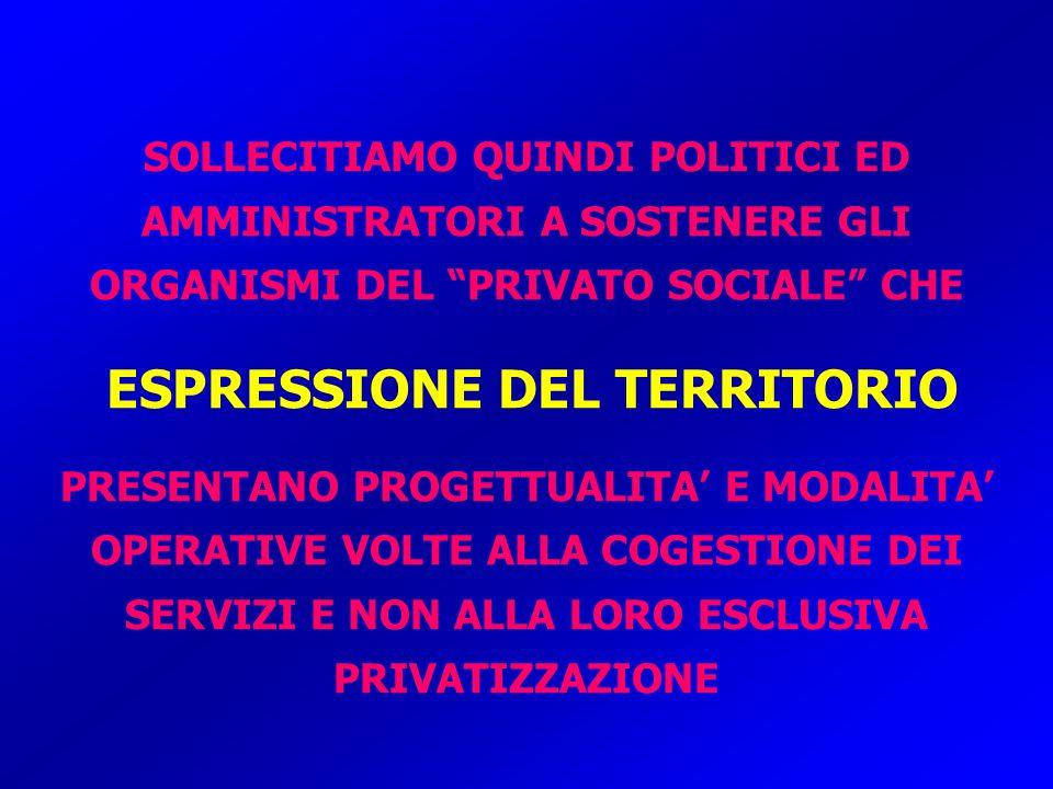 SOLLECITIAMO QUINDI POLITICI ED AMMINISTRATORI A SOSTENERE GLI ORGANISMI DEL PRIVATO SOCIALE CHE ESPRESSIONE DEL TERRITORIO PRESENTANO PROGETTUALITA E