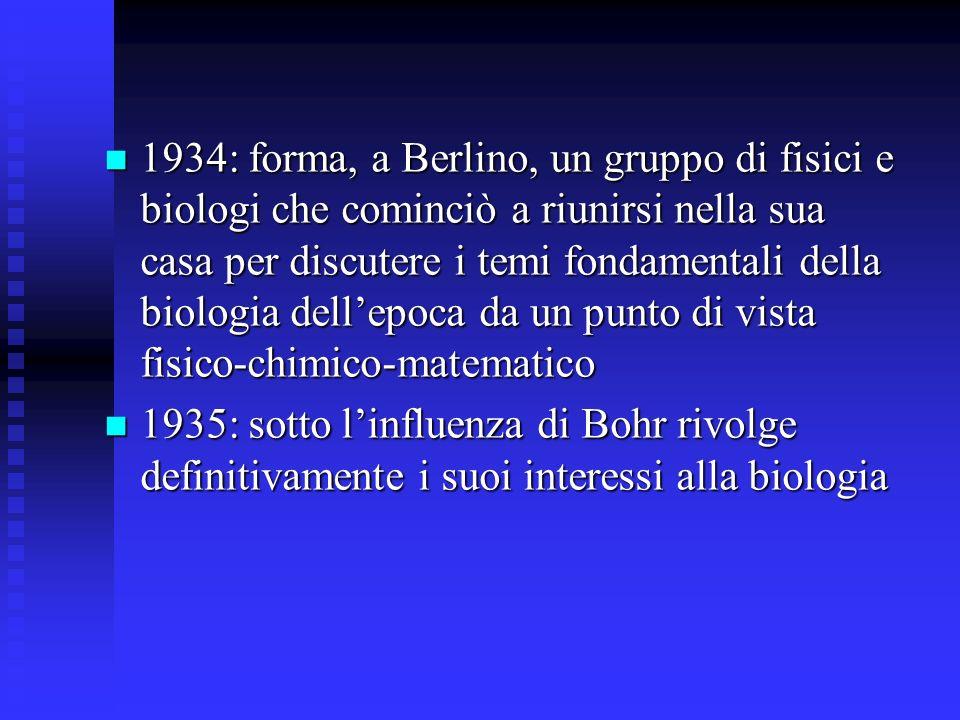 1934: forma, a Berlino, un gruppo di fisici e biologi che cominciò a riunirsi nella sua casa per discutere i temi fondamentali della biologia dellepoc