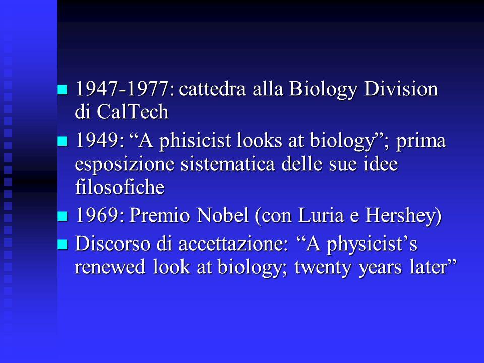 1947-1977: cattedra alla Biology Division di CalTech 1947-1977: cattedra alla Biology Division di CalTech 1949: A phisicist looks at biology; prima es