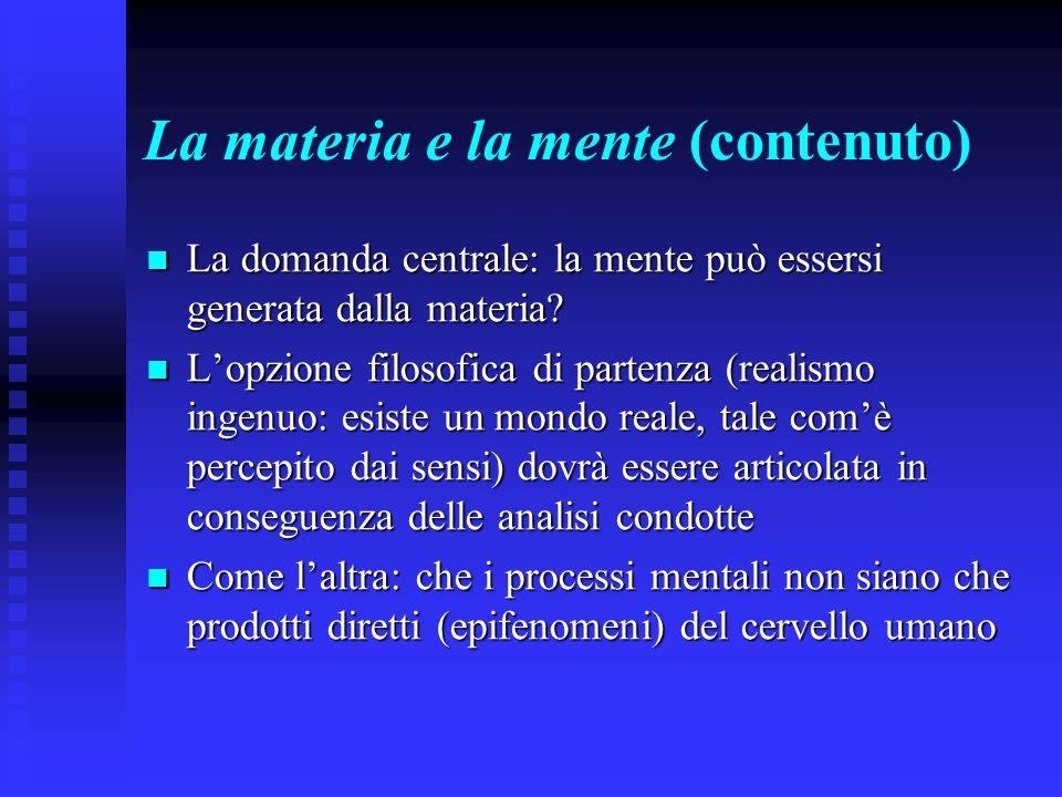 La materia e la mente (contenuto) La domanda centrale: la mente può essersi generata dalla materia? La domanda centrale: la mente può essersi generata