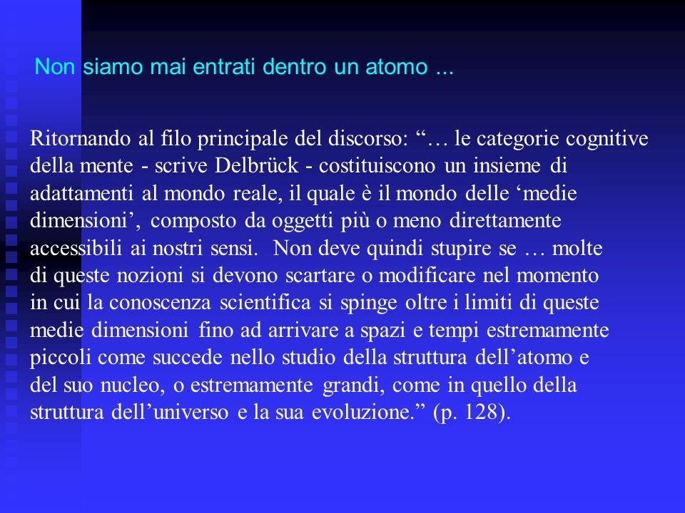 Ritornando al filo principale del discorso: … le categorie cognitive della mente - scrive Delbrück - costituiscono un insieme di adattamenti al mondo