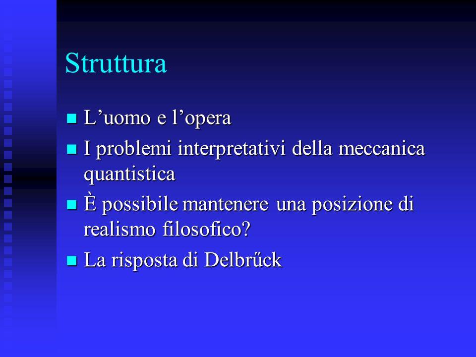 Struttura Luomo e lopera Luomo e lopera I problemi interpretativi della meccanica quantistica I problemi interpretativi della meccanica quantistica È