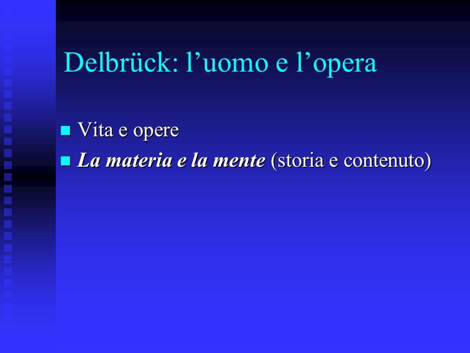 Delbrück: luomo e lopera Vita e opere Vita e opere La materia e la mente (storia e contenuto) La materia e la mente (storia e contenuto)