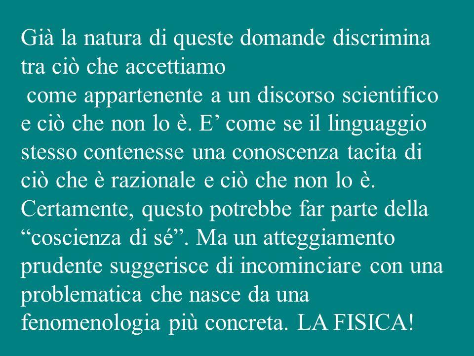 Già la natura di queste domande discrimina tra ciò che accettiamo come appartenente a un discorso scientifico e ciò che non lo è.