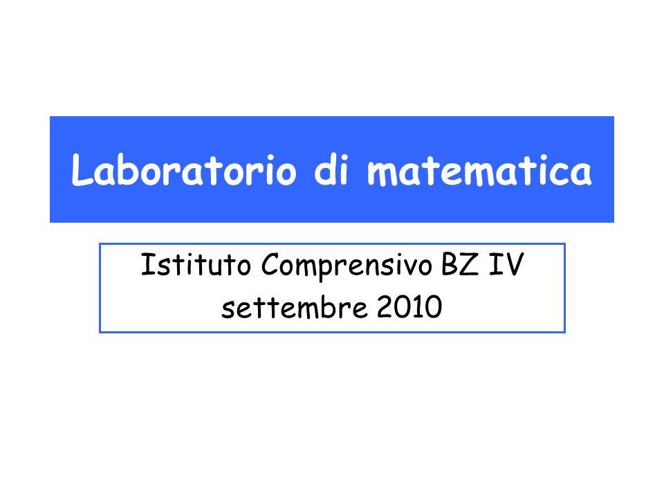 Laboratorio di matematica Istituto Comprensivo BZ IV settembre 2010