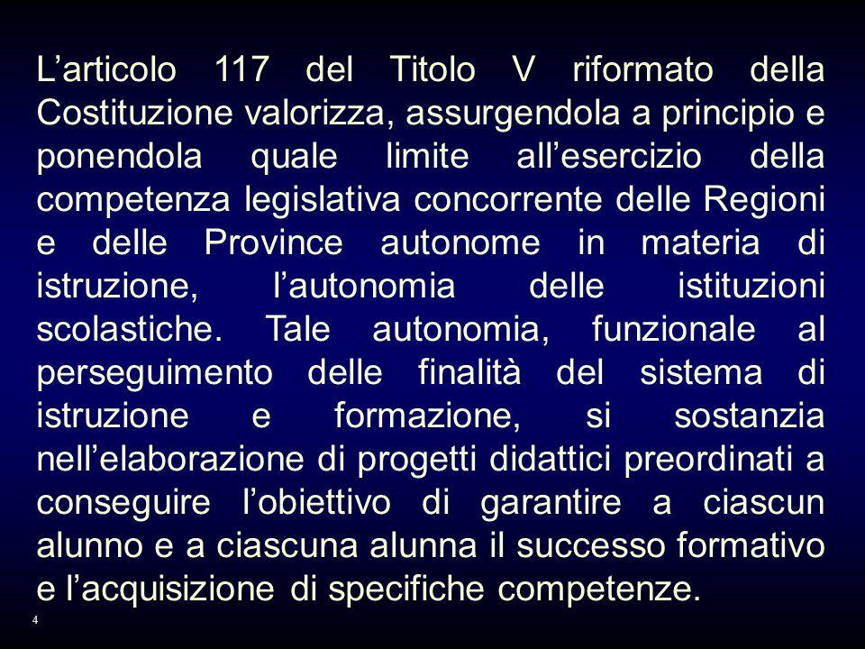 Larticolo 117 del Titolo V riformato della Costituzione valorizza, assurgendola a principio e ponendola quale limite allesercizio della competenza legislativa concorrente delle Regioni e delle Province autonome in materia di istruzione, lautonomia delle istituzioni scolastiche.
