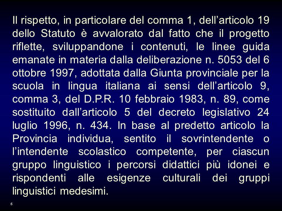 Il rispetto, in particolare del comma 1, dellarticolo 19 dello Statuto è avvalorato dal fatto che il progetto riflette, sviluppandone i contenuti, le linee guida emanate in materia dalla deliberazione n.