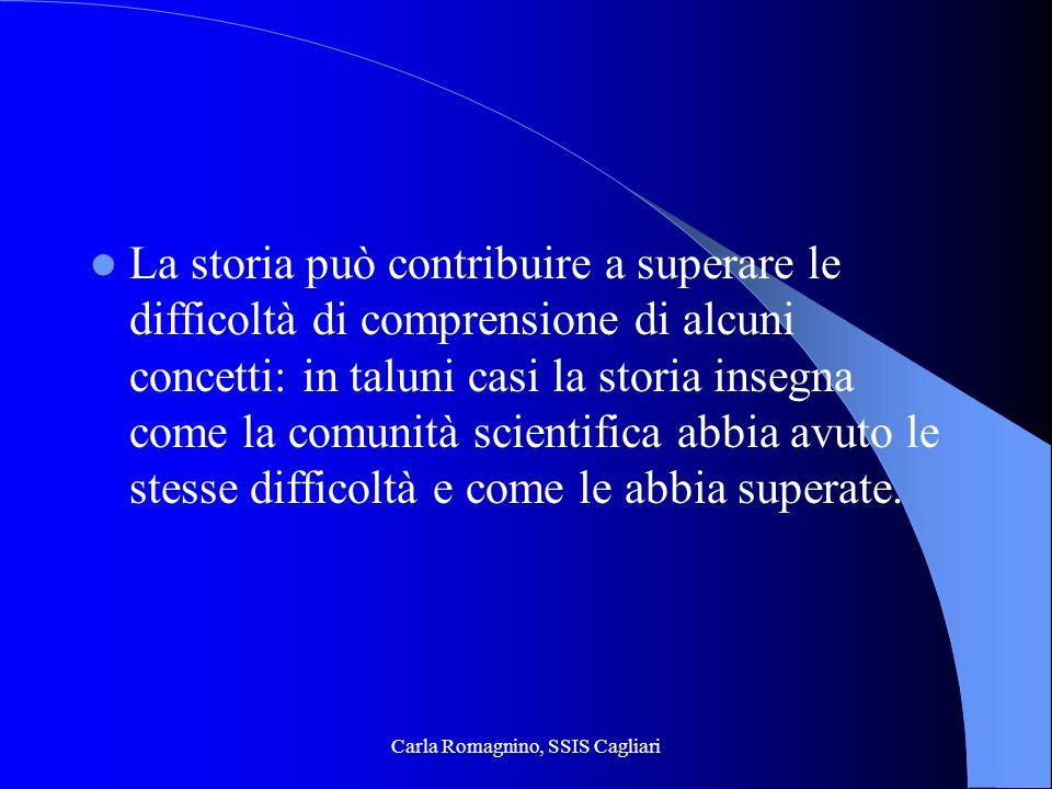 Carla Romagnino, SSIS Cagliari La storia può contribuire a superare le difficoltà di comprensione di alcuni concetti: in taluni casi la storia insegna