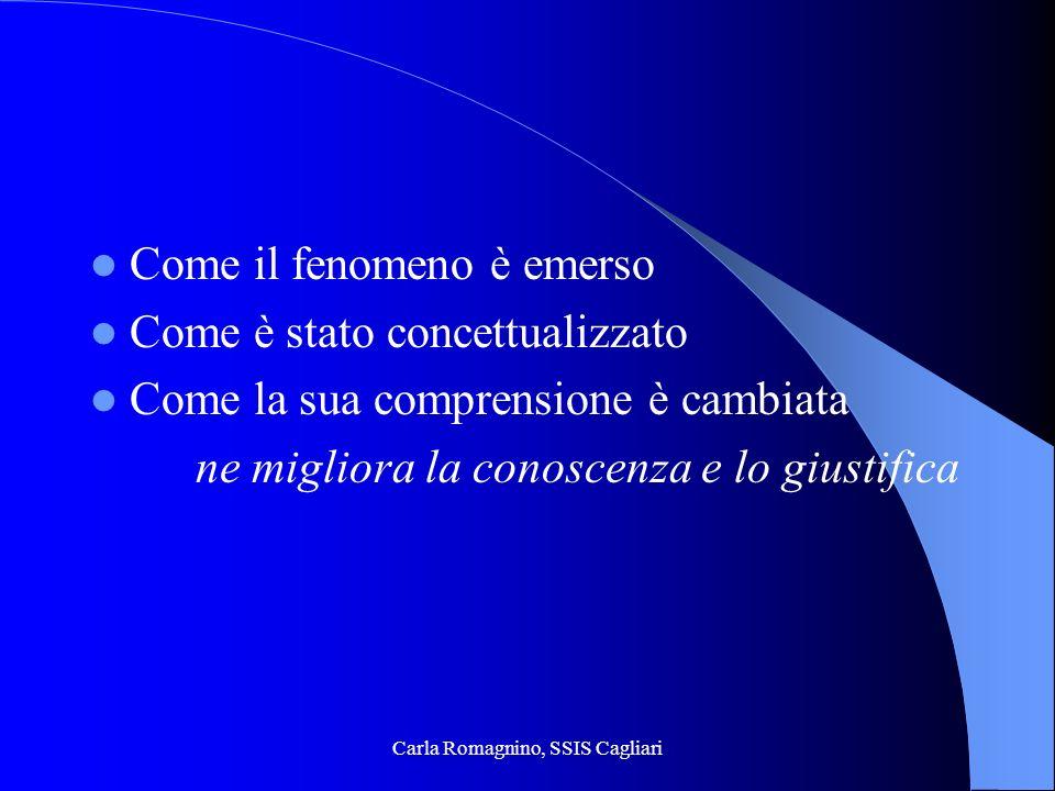 Carla Romagnino, SSIS Cagliari Come il fenomeno è emerso Come è stato concettualizzato Come la sua comprensione è cambiata ne migliora la conoscenza e