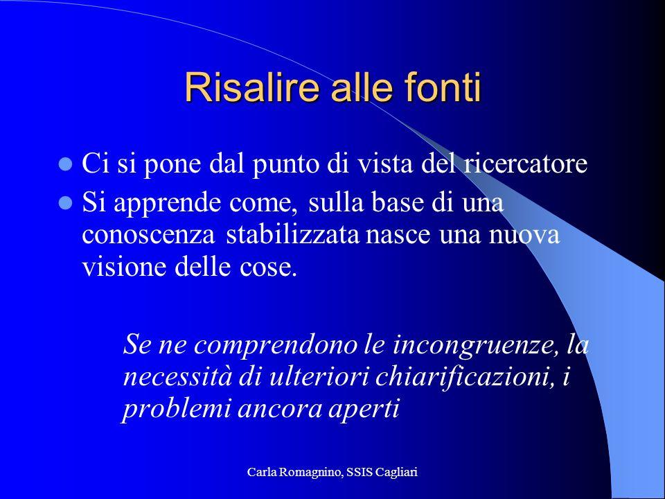 Carla Romagnino, SSIS Cagliari Risalire alle fonti Ci si pone dal punto di vista del ricercatore Si apprende come, sulla base di una conoscenza stabil