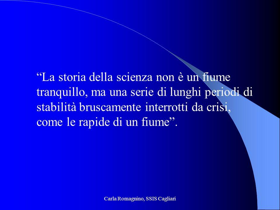 Carla Romagnino, SSIS Cagliari La storia della scienza non è un fiume tranquillo, ma una serie di lunghi periodi di stabilità bruscamente interrotti d